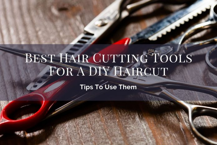 Best Hair Cutting Tools For A DIY Haircut And Tips To Use Them