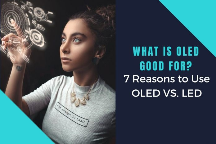 What is OLED Good For 7 Reasons to Use OLED VS LED